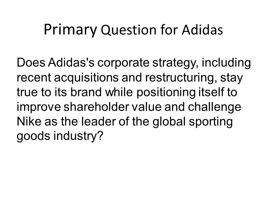 Secondary Questions What enabled Adidas to be the market leader in the past.