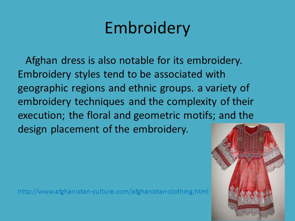 Embroidery Continued Three embroidery styles are gold stitched embroidery known for the unique kind of metallic thread and braid used, tashamaar dozi, recognizable by the intricate counted stitch technique; and silk stitched flower embroidery, distinctive because of the rich use of colored threads.