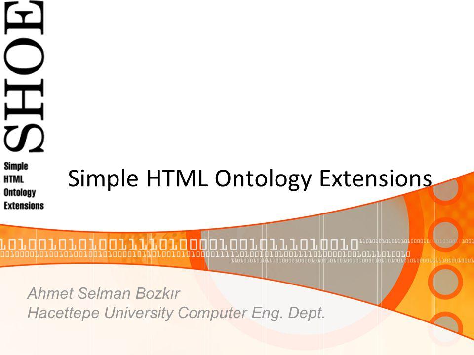 Simple HTML Ontology Extensions Ahmet Selman Bozkır Hacettepe University Computer Eng. Dept.