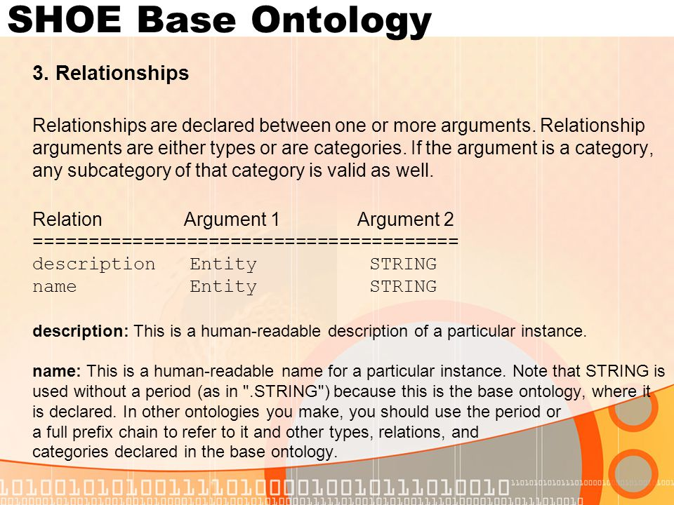 SHOE Base Ontology 3. Relationships Relationships are declared between one or more arguments.