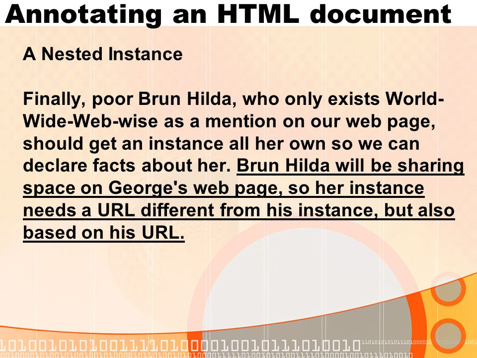 Annotating an HTML document A Nested Instance Finally, poor Brun Hilda, who only exists World- Wide-Web-wise as a mention on our web page, should get an instance all her own so we can declare facts about her.