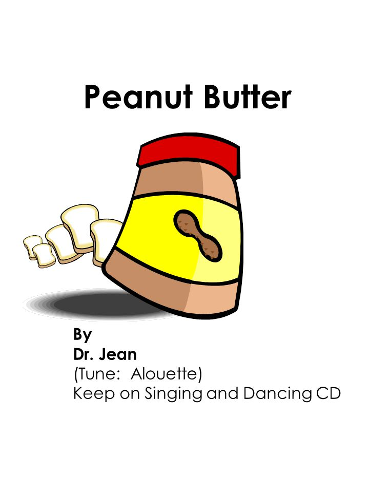 Peanut Butter By Dr. Jean (Tune: Alouette) Keep on Singing and Dancing CD