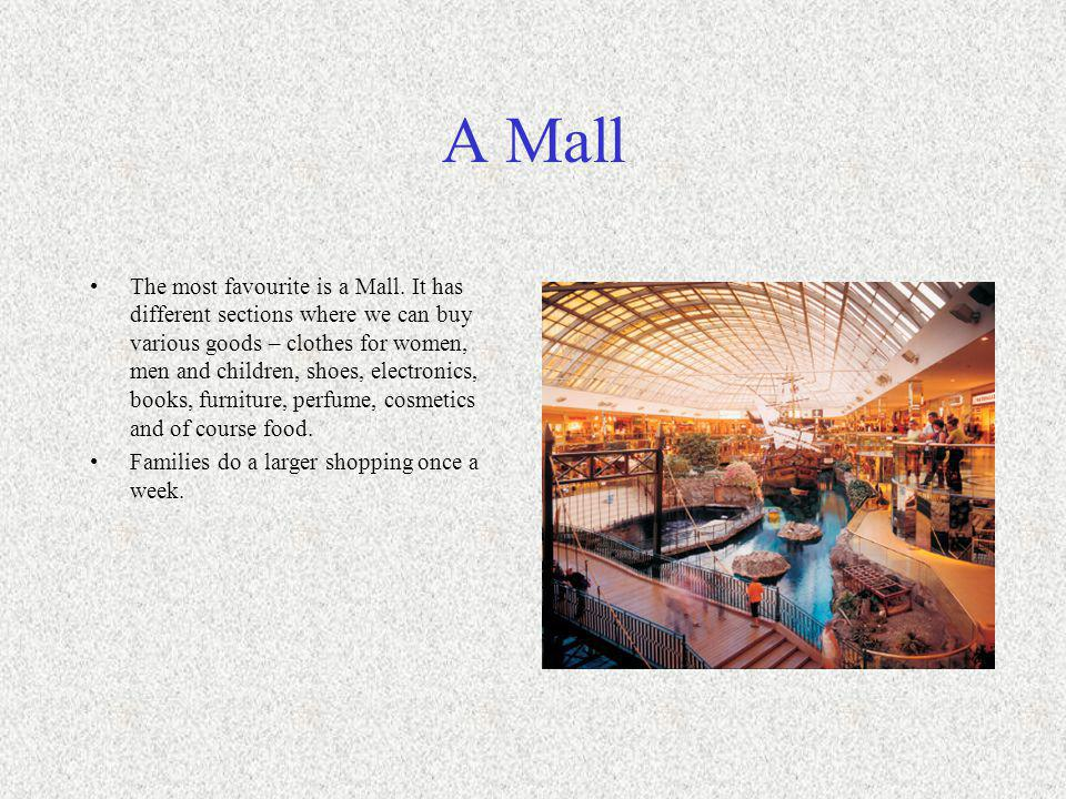 A Mall The most favourite is a Mall.