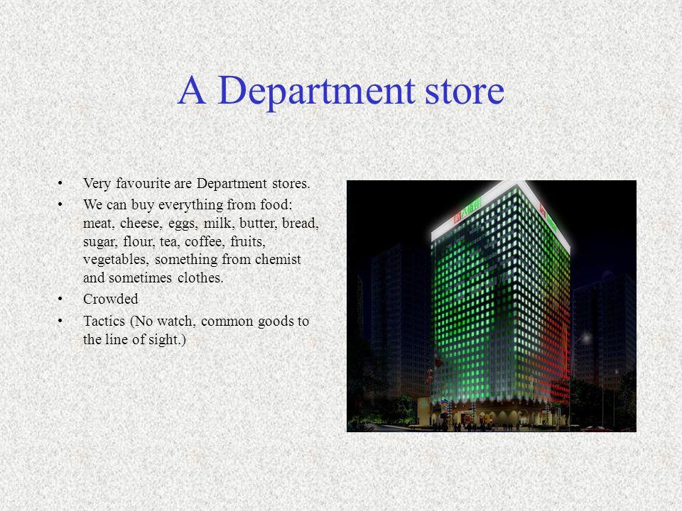A Department store Very favourite are Department stores.