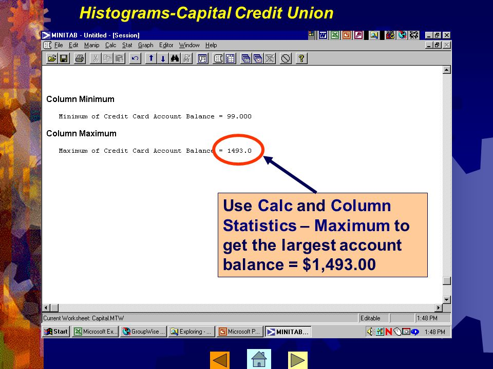 Use Calc and Column Statistics – Maximum to get the largest account balance = $1,493.00 Histograms-Capital Credit Union