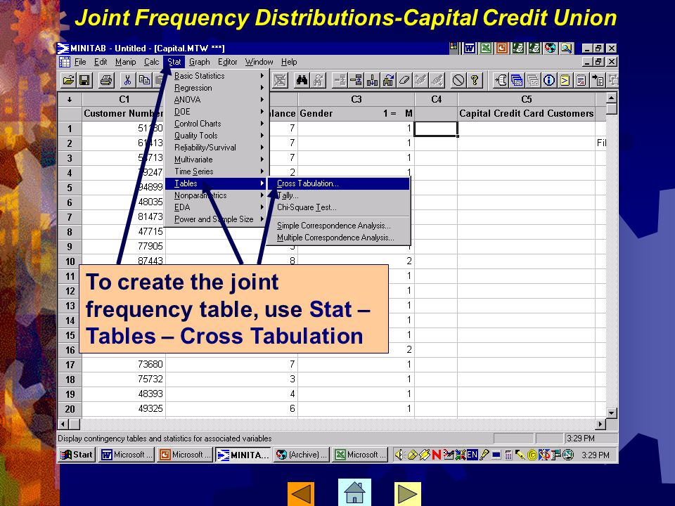 To create the joint frequency table, use Stat – Tables – Cross Tabulation Joint Frequency Distributions-Capital Credit Union