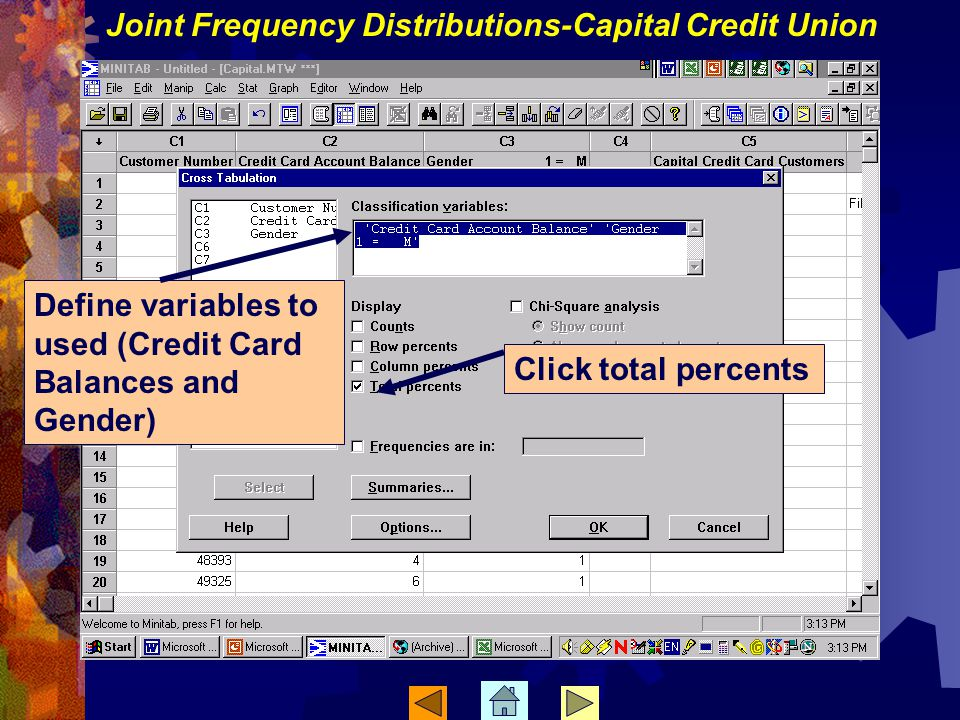 Define variables to used (Credit Card Balances and Gender) Click total percents Joint Frequency Distributions-Capital Credit Union