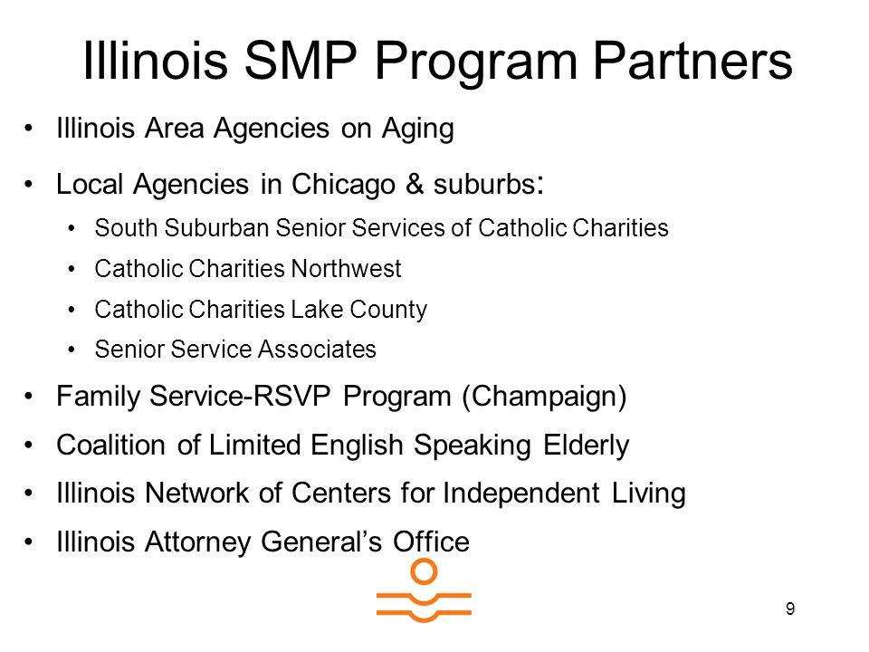 9 Illinois SMP Program Partners Illinois Area Agencies on Aging Local Agencies in Chicago & suburbs : South Suburban Senior Services of Catholic Chari