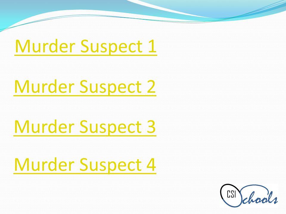 Murder Suspect 1 Murder Suspect 2 Murder Suspect 3 Murder Suspect 4
