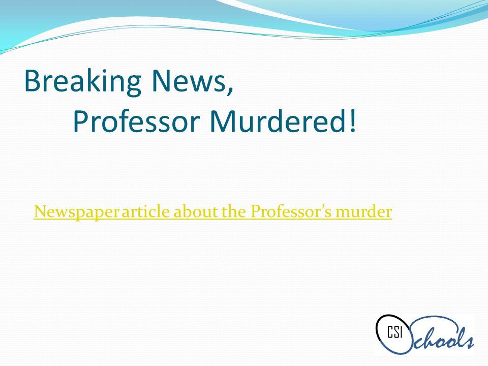 Breaking News, Professor Murdered! Newspaper article about the Professors murder