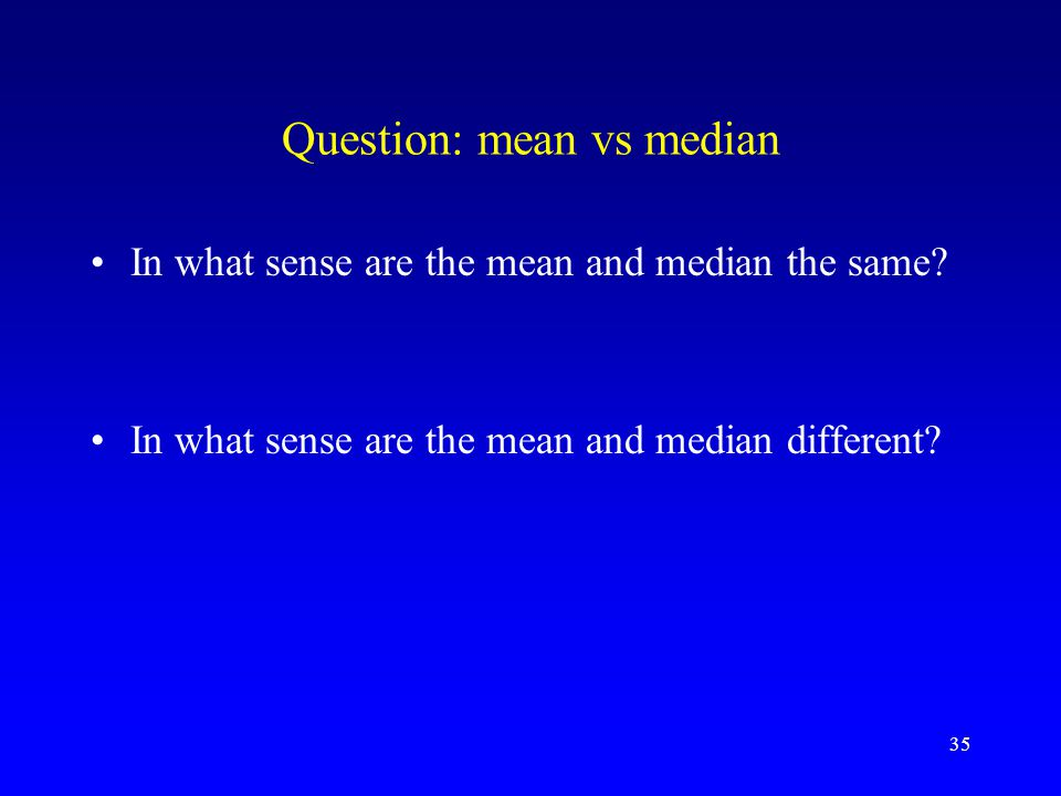 35 Question: mean vs median In what sense are the mean and median the same.