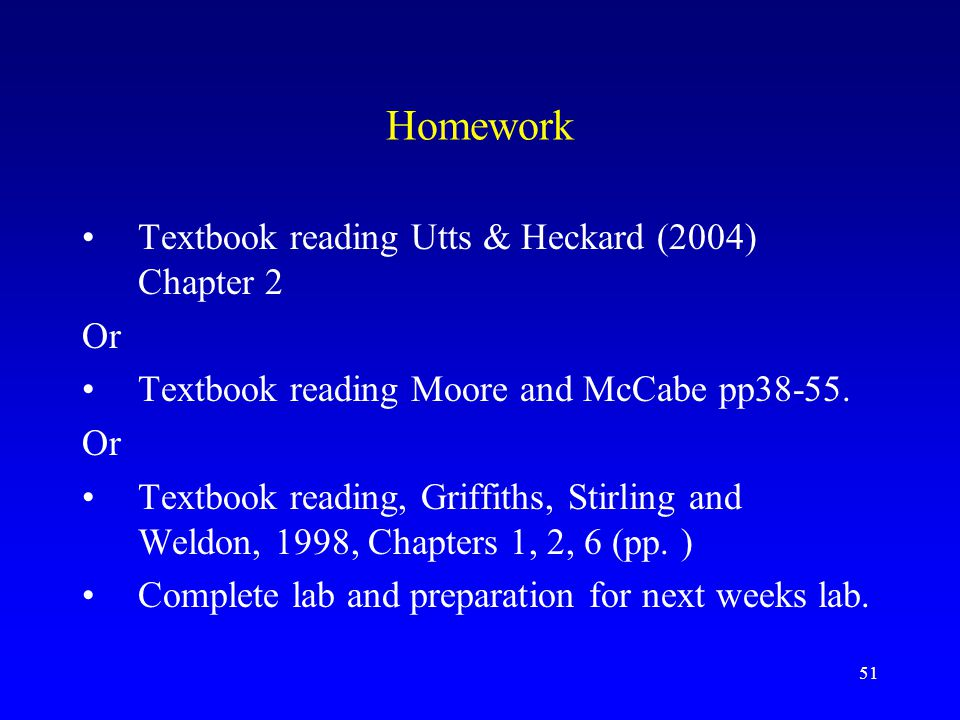 51 Homework Textbook reading Utts & Heckard (2004) Chapter 2 Or Textbook reading Moore and McCabe pp38-55.