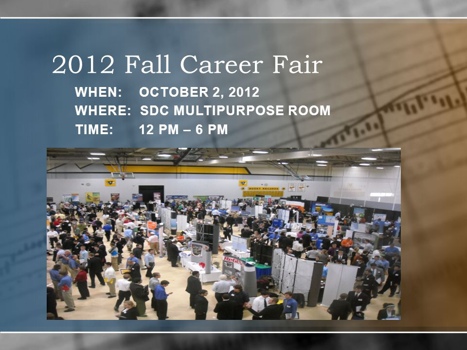 2012 Fall Career Fair WHEN: OCTOBER 2, 2012 WHERE: SDC MULTIPURPOSE ROOM TIME: 12 PM – 6 PM