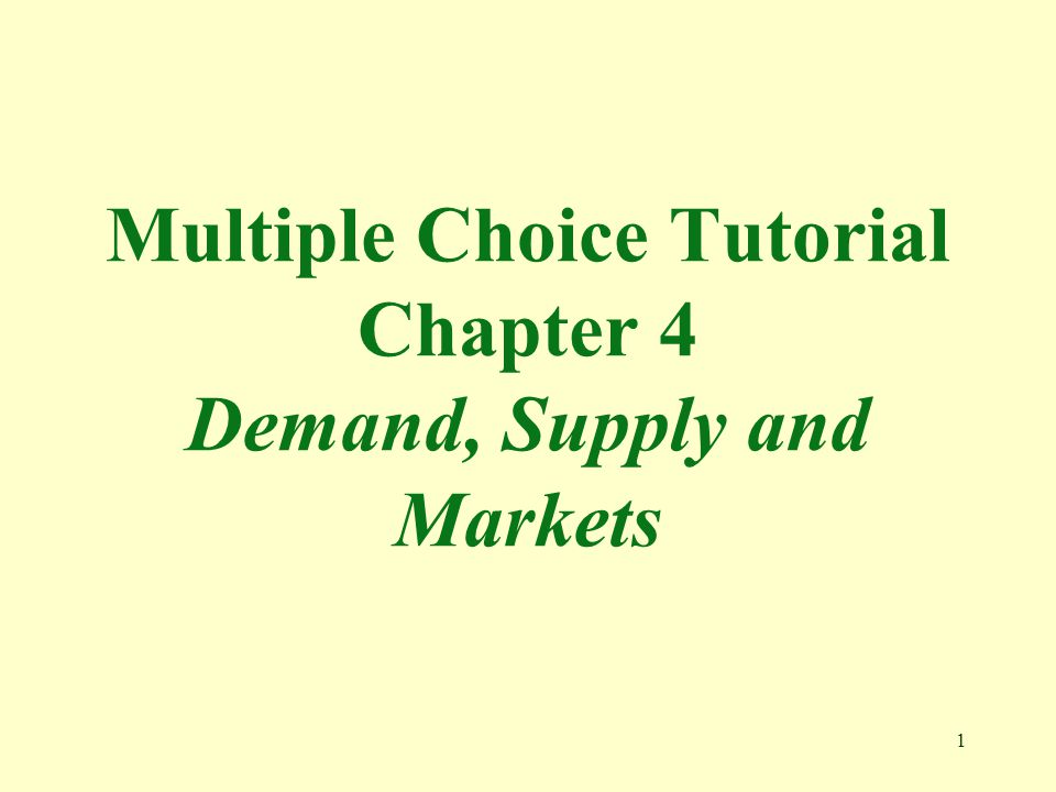 1 Multiple Choice Tutorial Chapter 4 Demand, Supply and Markets