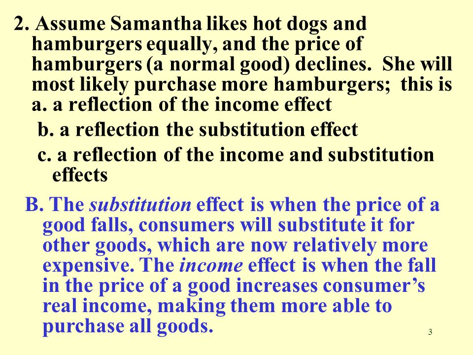 3 2. Assume Samantha likes hot dogs and hamburgers equally, and the price of hamburgers (a normal good) declines. She will most likely purchase more h