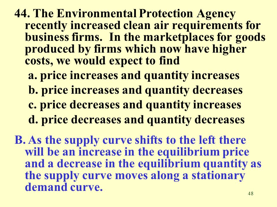 48 44. The Environmental Protection Agency recently increased clean air requirements for business firms. In the marketplaces for goods produced by fir