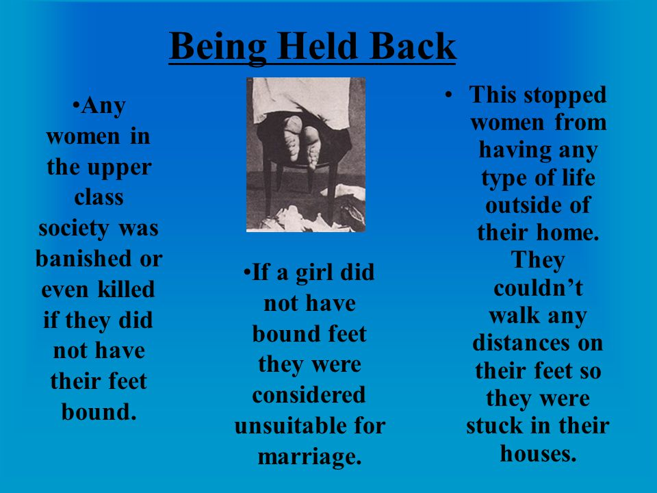 Being Held Back This stopped women from having any type of life outside of their home. They couldnt walk any distances on their feet so they were stuc