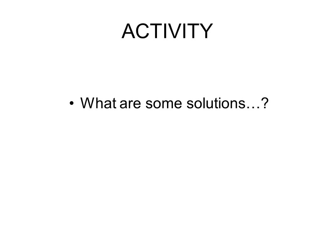 ACTIVITY What are some solutions…