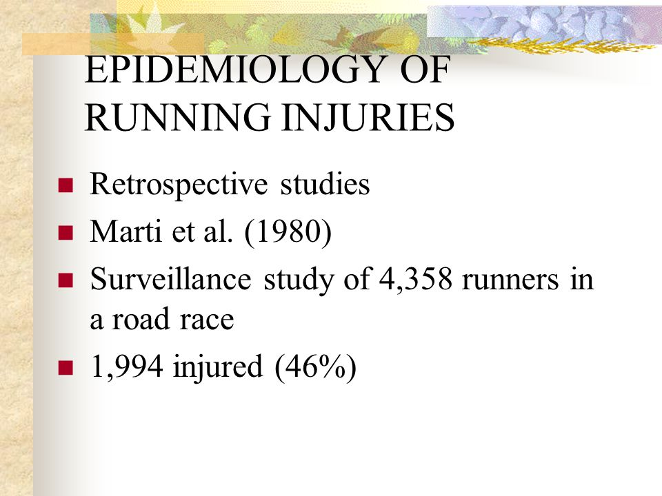 EPIDEMIOLOGY OF RUNNING INJURIES Knutzen and Hart (1996) A comprehensive review on running injuries Retrospective studies (16) Prospective studies (5) Annual incidence 48-65% (P); 24-60% (R)