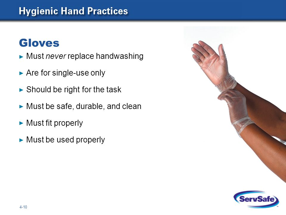Gloves 4-10 Must never replace handwashing Are for single-use only Should be right for the task Must be safe, durable, and clean Must fit properly Must be used properly