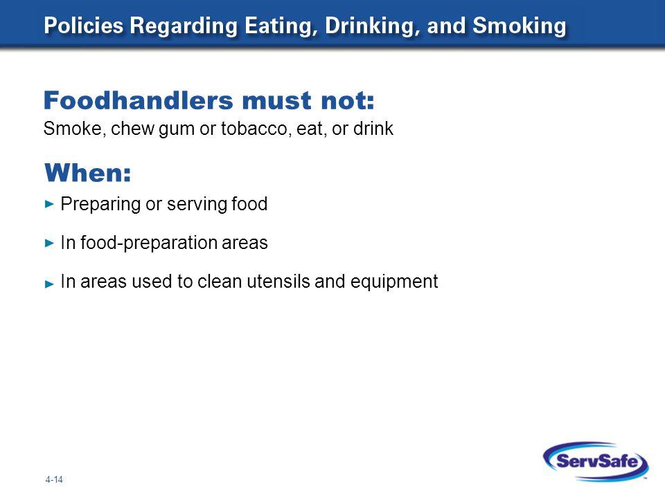 Foodhandlers must not: Smoke, chew gum or tobacco, eat, or drink 4-14 When: Preparing or serving food In food-preparation areas In areas used to clean utensils and equipment