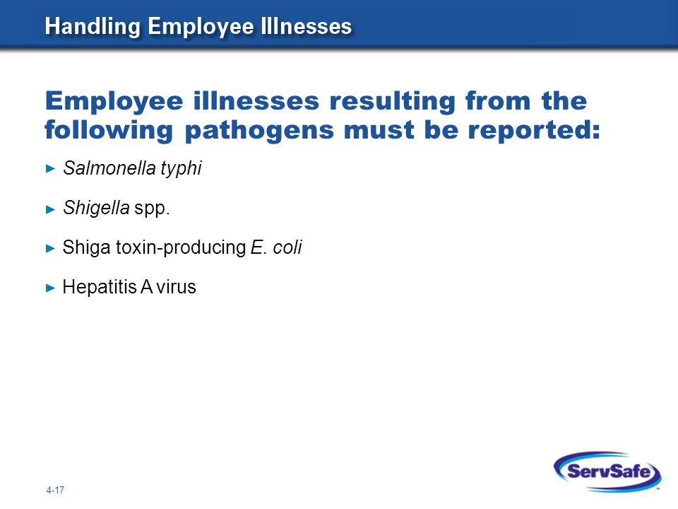 Employee illnesses resulting from the following pathogens must be reported: 4-17 Salmonella typhi Shigella spp.