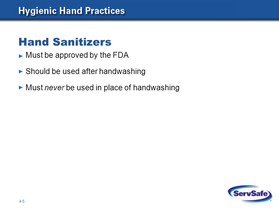 Hand Sanitizers 4-5 Must be approved by the FDA Should be used after handwashing Must never be used in place of handwashing