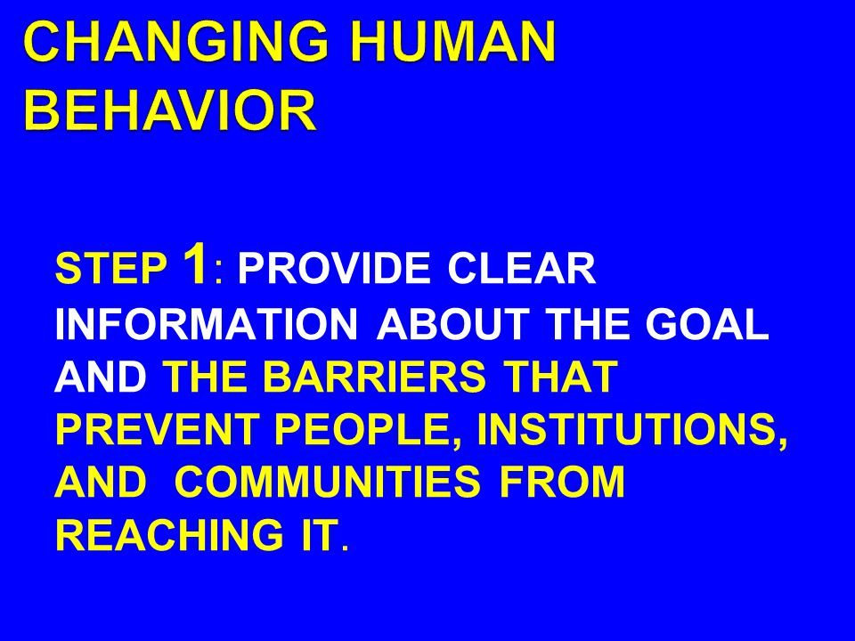 STEP 1 : PROVIDE CLEAR INFORMATION ABOUT THE GOAL AND THE BARRIERS THAT PREVENT PEOPLE, INSTITUTIONS, AND COMMUNITIES FROM REACHING IT.