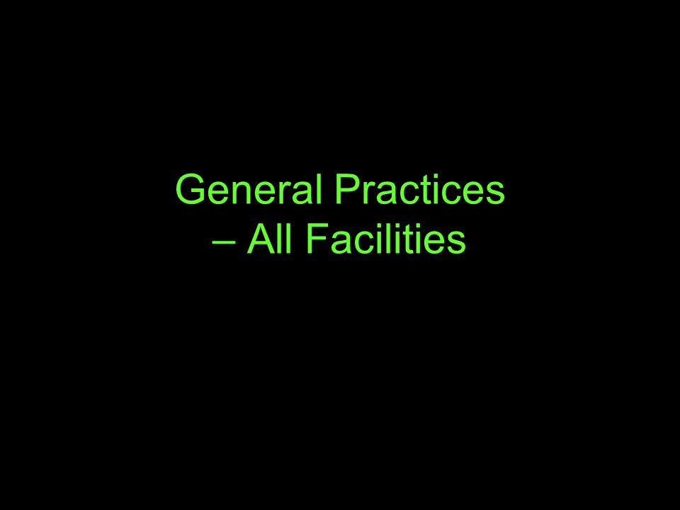 General Practices – All Facilities
