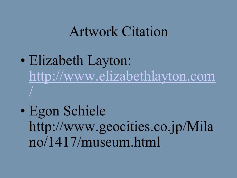 Artwork Citation Elizabeth Layton: http://www.elizabethlayton.com / http://www.elizabethlayton.com / Egon Schiele http://www.geocities.co.jp/Mila no/1417/museum.html