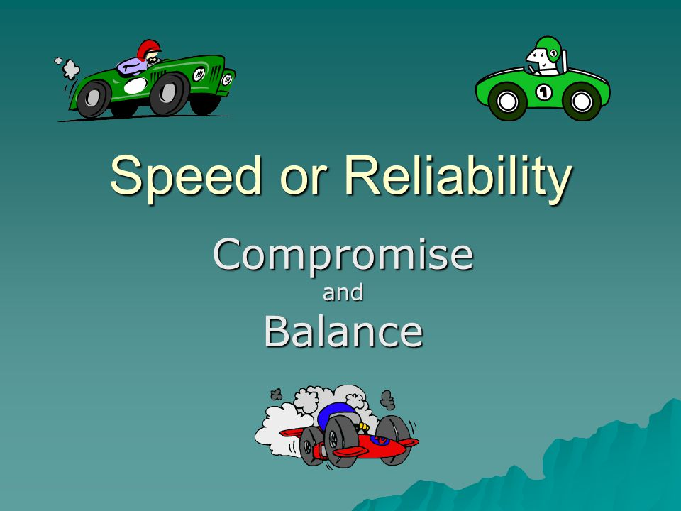 Speed or Reliability CompromiseandBalance