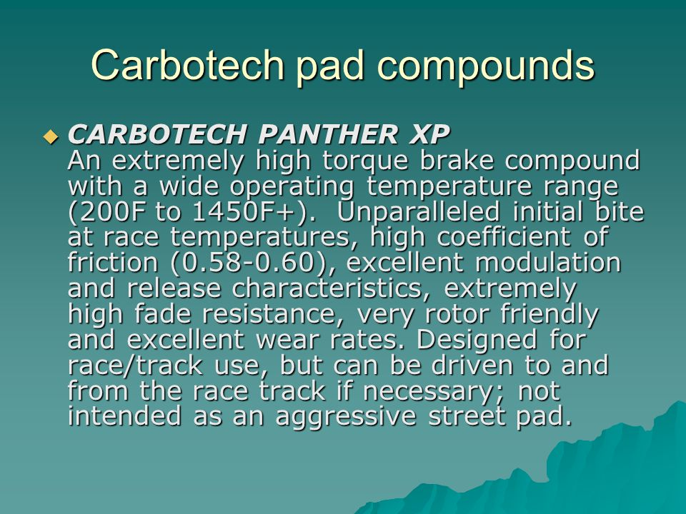 Carbotech pad compounds CARBOTECH PANTHER XP An extremely high torque brake compound with a wide operating temperature range (200F to 1450F+).