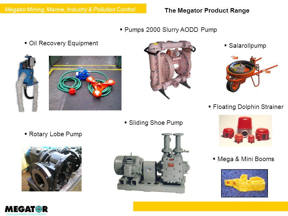 Megator Mining, Marine, Industry & Pollution Control The Megator Product Range Sliding Shoe Pump Oil Recovery Equipment Pumps 2000 Slurry AODD Pump Ro
