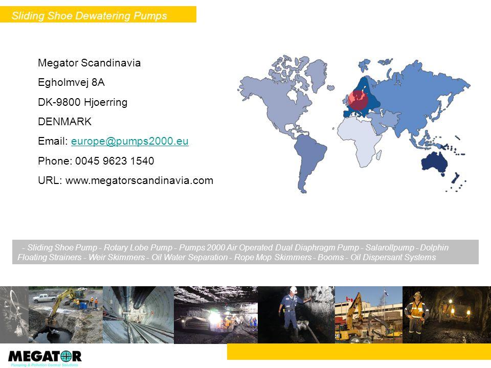 Megator Scandinavia Egholmvej 8A DK-9800 Hjoerring DENMARK Email: europe@pumps2000.eueurope@pumps2000.eu Phone: 0045 9623 1540 URL: www.megatorscandin