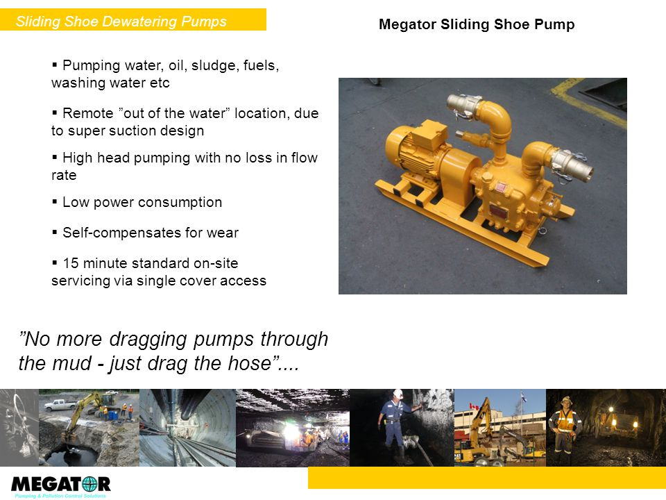 Megator Sliding Shoe Pump Pumping water, oil, sludge, fuels, washing water etc 15 minute standard on-site servicing via single cover access No more dr