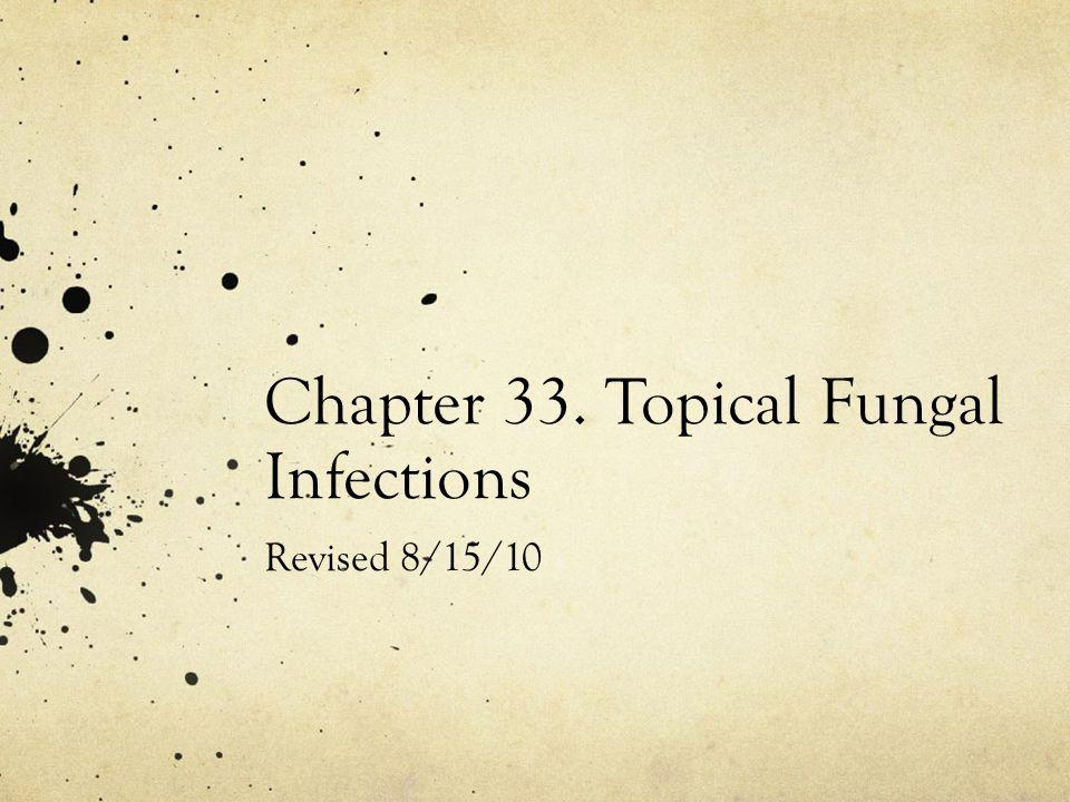 Chapter 33. Topical Fungal Infections Revised 8/15/10
