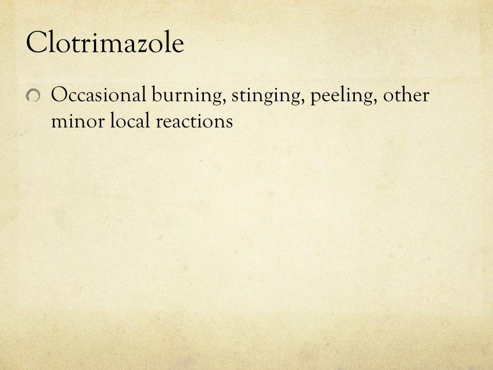 Clotrimazole Occasional burning, stinging, peeling, other minor local reactions