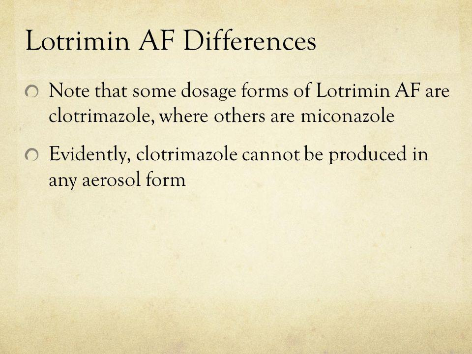 Lotrimin AF Differences Note that some dosage forms of Lotrimin AF are clotrimazole, where others are miconazole Evidently, clotrimazole cannot be pro