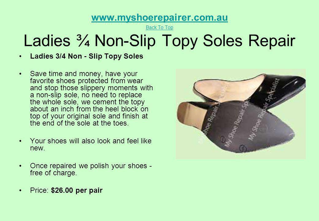 www.myshoerepairer.com.au Back To Top www.myshoerepairer.com.au Back To Top Ladies ¾ Non-Slip Topy Soles Repair Ladies 3/4 Non - Slip Topy Soles Save