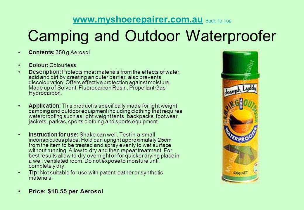 www.myshoerepairer.com.auwww.myshoerepairer.com.au Back To Top Camping and Outdoor Waterproofer Back To Top Contents: 350 g Aerosol Colour: Colourless