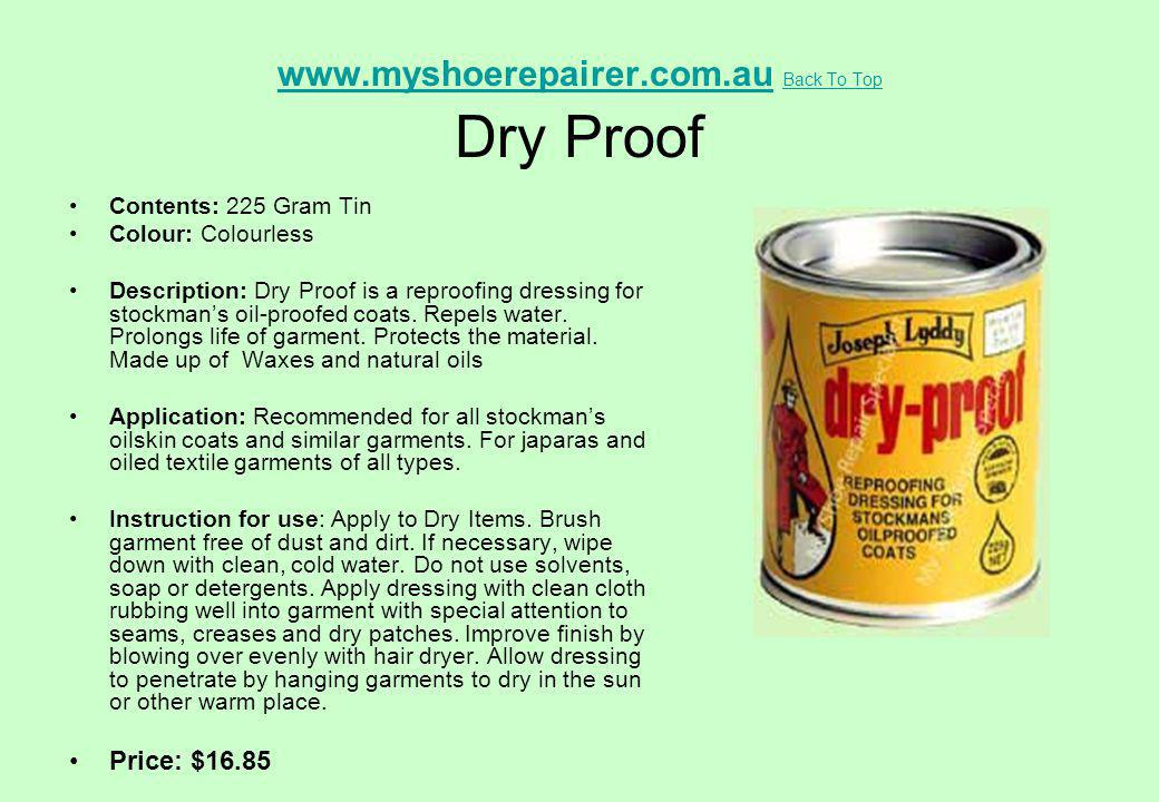 www.myshoerepairer.com.auwww.myshoerepairer.com.au Back To Top Dry Proof Back To Top Contents: 225 Gram Tin Colour: Colourless Description: Dry Proof