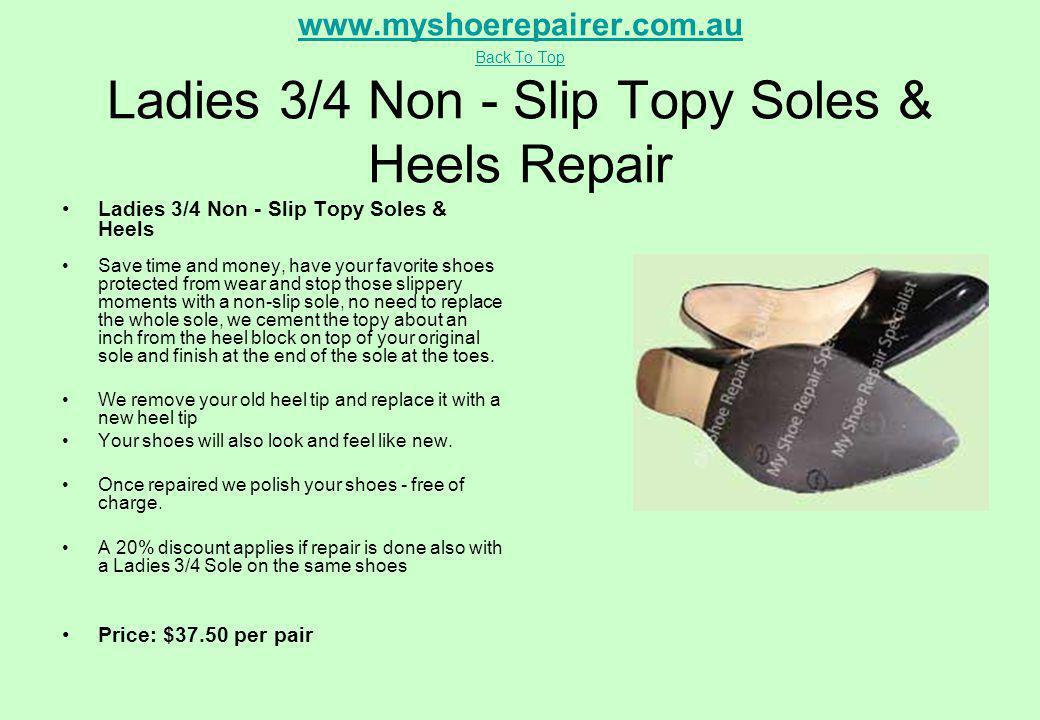 www.myshoerepairer.com.au Back To Top www.myshoerepairer.com.au Back To Top Ladies 3/4 Non - Slip Topy Soles & Heels Repair Ladies 3/4 Non - Slip Topy