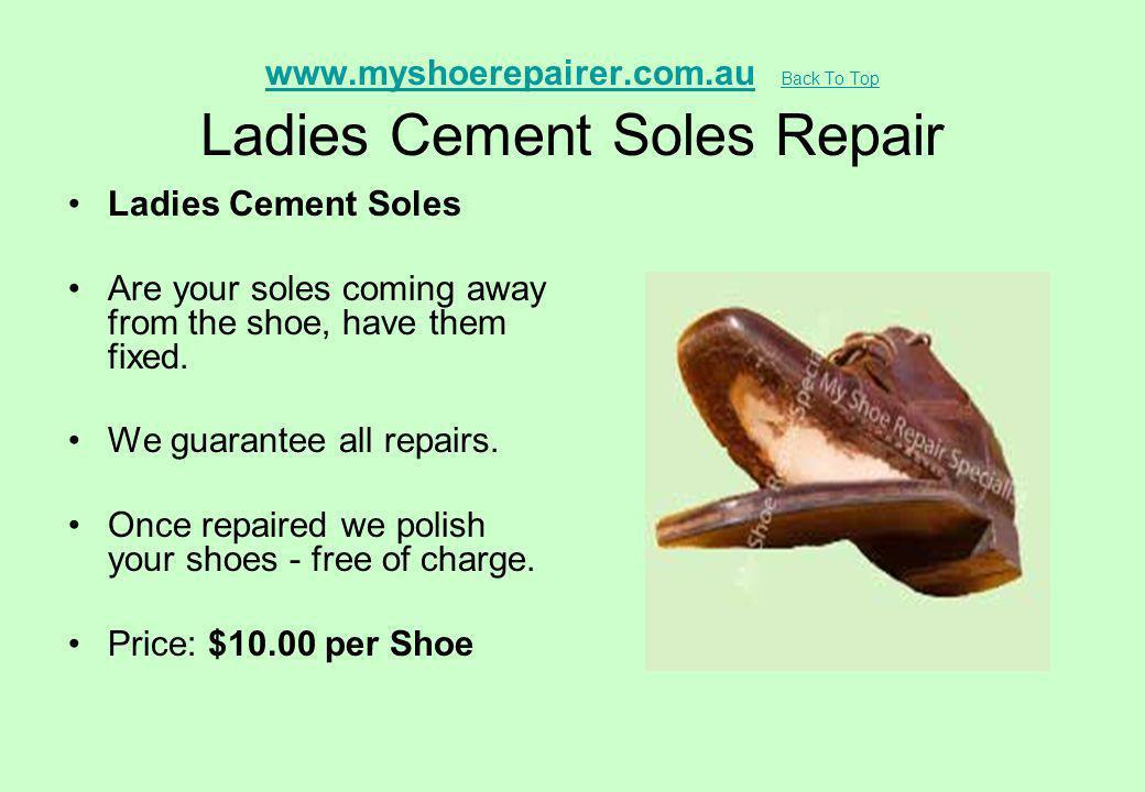 www.myshoerepairer.com.auwww.myshoerepairer.com.au Back To Top Ladies Cement Soles Repair Back To Top Ladies Cement Soles Are your soles coming away f