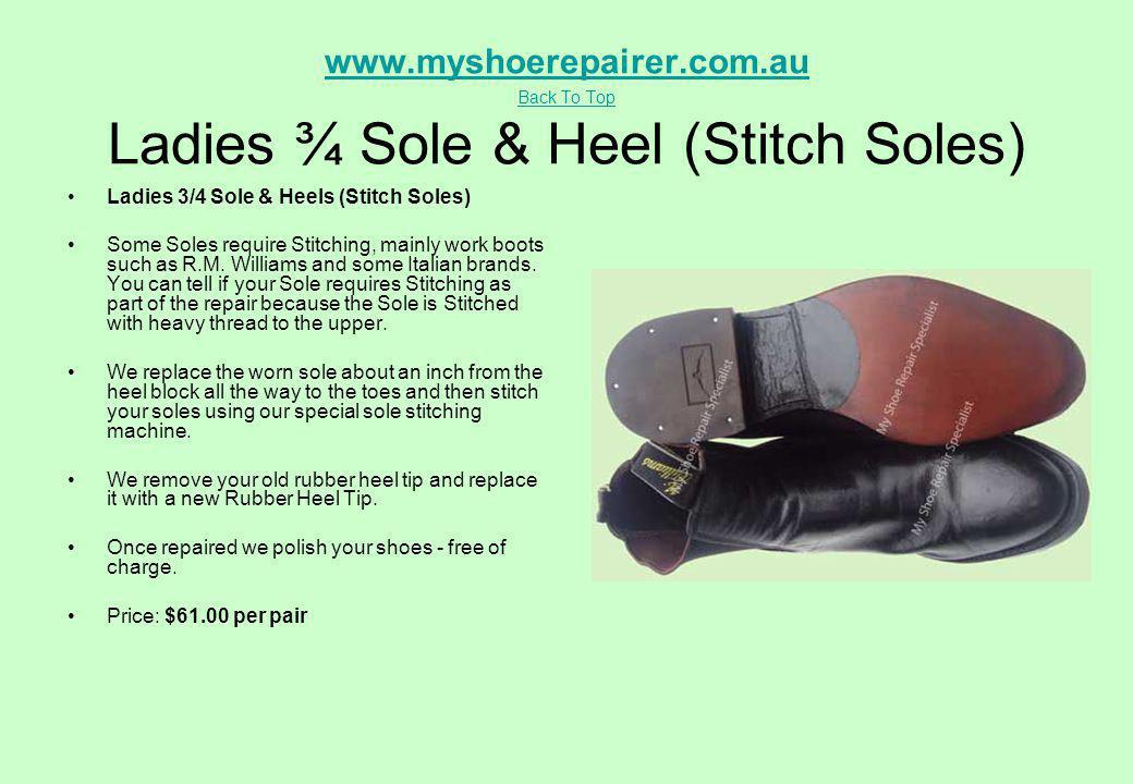 www.myshoerepairer.com.au Back To Top www.myshoerepairer.com.au Back To Top Ladies ¾ Sole & Heel (Stitch Soles) Ladies 3/4 Sole & Heels (Stitch Soles)