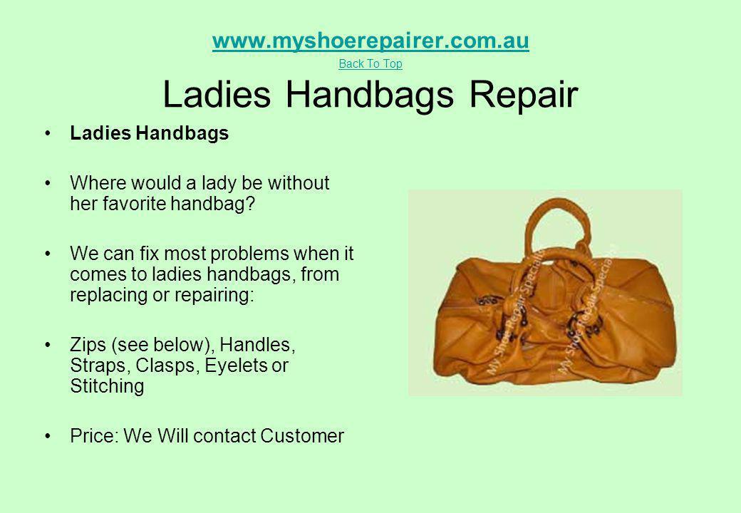 www.myshoerepairer.com.au Back To Top www.myshoerepairer.com.au Back To Top Ladies Handbags Repair Ladies Handbags Where would a lady be without her f
