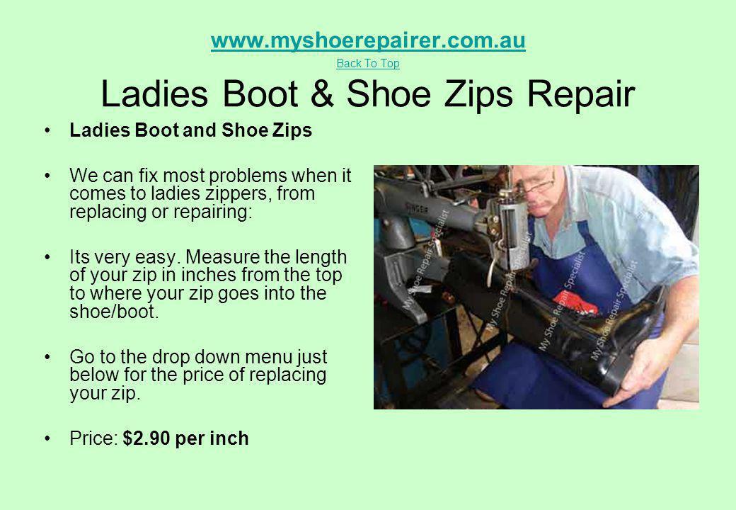www.myshoerepairer.com.au Back To Top www.myshoerepairer.com.au Back To Top Ladies Boot & Shoe Zips Repair Ladies Boot and Shoe Zips We can fix most p