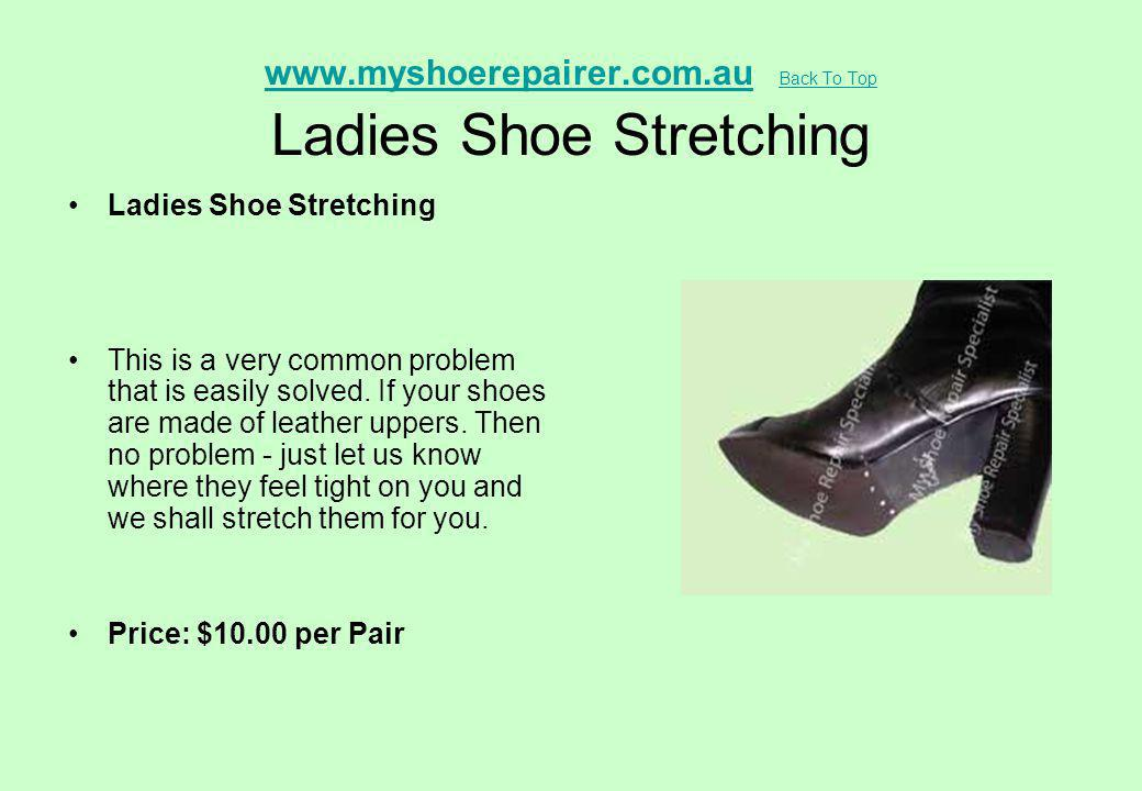 www.myshoerepairer.com.auwww.myshoerepairer.com.au Back To Top Ladies Shoe Stretching Back To Top Ladies Shoe Stretching This is a very common problem