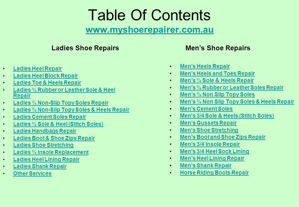 Table Of Contents www.myshoerepairer.com.au www.myshoerepairer.com.au Ladies Heel Repair Ladies Heel Block Repair Ladies Toe & Heels Repair Ladies ¾ R