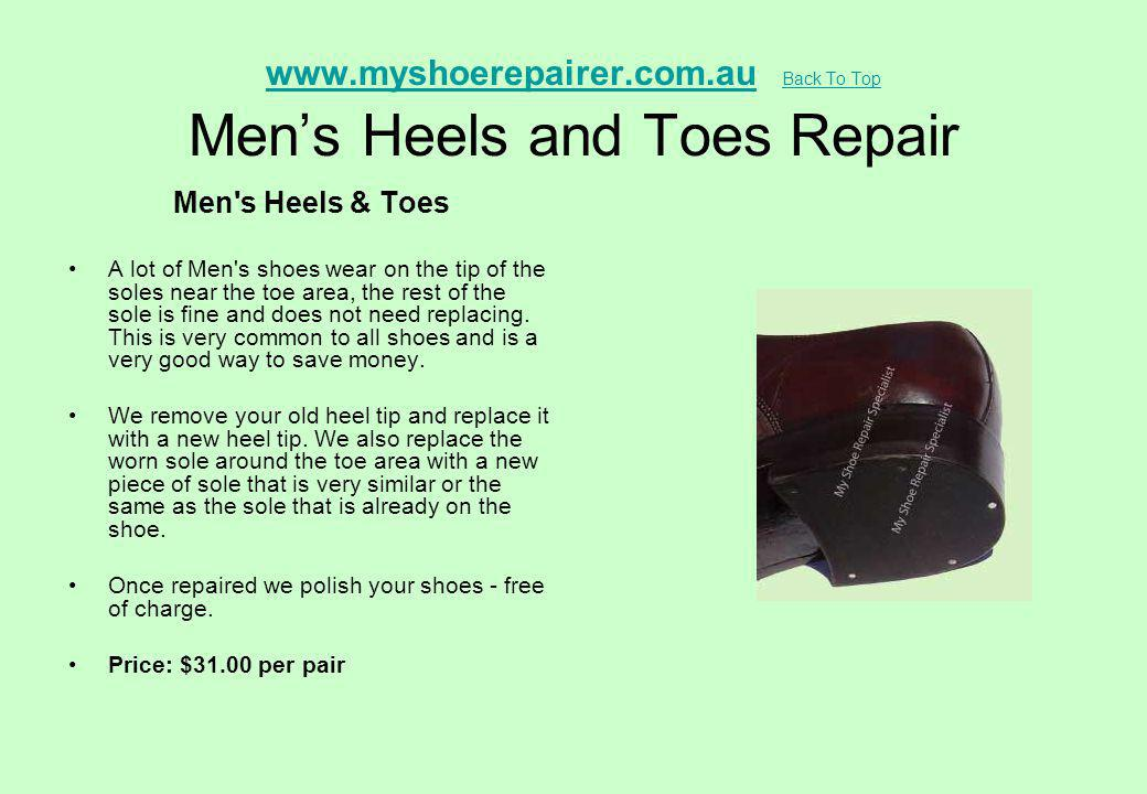 www.myshoerepairer.com.auwww.myshoerepairer.com.au Back To Top Mens Heels and Toes Repair Back To Top Men's Heels & Toes A lot of Men's shoes wear on