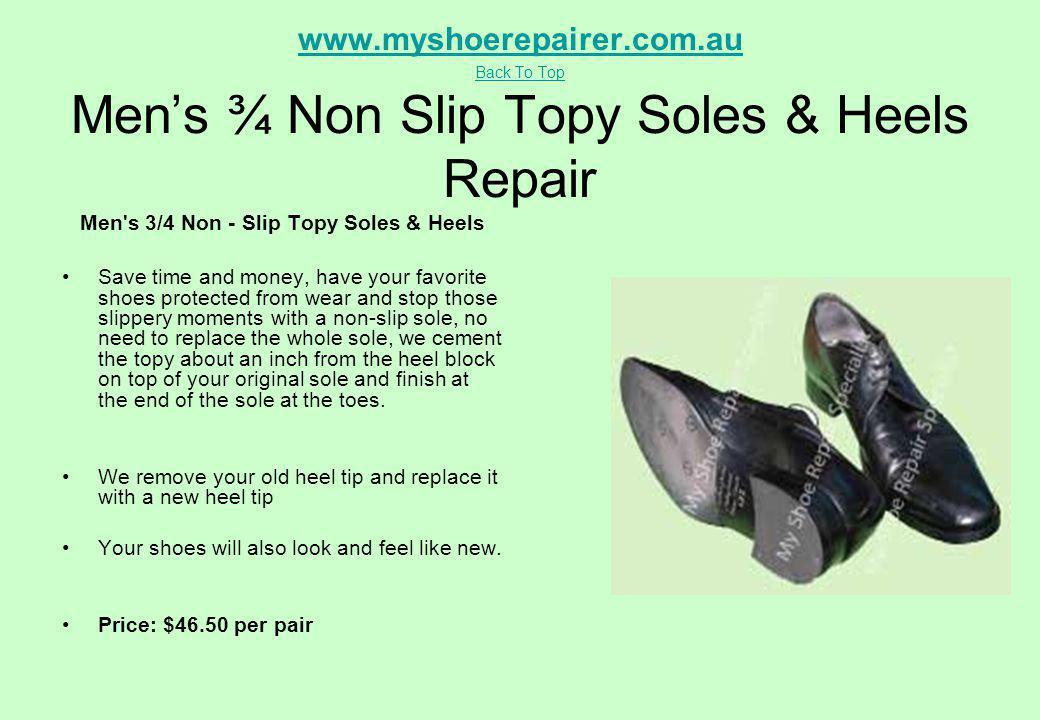 www.myshoerepairer.com.au Back To Top www.myshoerepairer.com.au Back To Top Mens ¾ Non Slip Topy Soles & Heels Repair Men's 3/4 Non - Slip Topy Soles